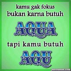 Tapi kamu butuh Aqu bukan Aqua - #GambarLucu #MemeLucu - http://www.indomeme.com/meme/tapi-kamu-butuh-aqu-bukan-aqua/