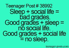 Teenagerposts True my I have been hanging out with my friends and have gotten no sleep