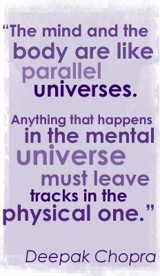 Anything that happens in the mental universe leaves tracks in the physical one ~Deepak Chopra