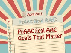 We can not say enough about writing AAC goals that are meaningful to the AAC user, but sometimes this is easier said than done.  During discussions in a graduate seminar class, it was apparent that…