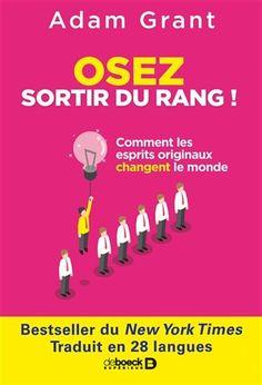 Osez sortir du rang! : comment les esprits originaux changent le monde / Adam Grant ; traduction de Jean-Yves Katelan. Éditions De Boeck supérieur (4).
