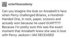 Oh my gosh, YES! Source by emmalinecunningham Percy Jackson Memes, Percy Jackson Books, Percy Jackson Fandom, Rick Riordan Book Series, Rick Riordan Books, Solangelo, Percabeth, Heroes Of Olympus, Book Fandoms