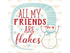 My Friends Are Flakes SVG EPS DXF @creativework247