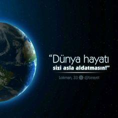 Dünya hayatı sizi asla aldatmasın! Lokman, 33. #birayet
