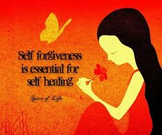 Self-forgiveness is essential for self-healing.