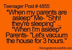 This is sooo true!!! What did we ever do to you parents??!?!