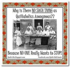 Why is There NO SUCH THING as Quiltaholics Anonymous? Because NO ONE Really Wants to STOP! Craft Quotes, Cute Quotes, Quilting Projects, Quilting Designs, Quilting Ideas, Sewing Humor, Quilting Quotes, Sewing Quotes, Quilt Labels