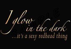 I glow in the Dark:  Redheads image by Stand-In-The-Rain - Photobucket