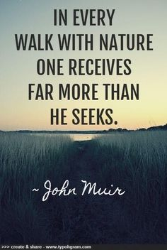 "in every walk with nature one receives far more than he seeks. ~ John Muir I like this quote but would amend it to say ""In every walk with nature, people receive far more than they seek. Citation Nature, Image Citation, Great Quotes, Quotes To Live By, Inspirational Quotes, Quotes Quotes, Monday Quotes, Time Quotes, Motivational Images"