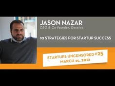 10 Strategies for Startup Success with Jason Nazar - Startups Uncensored...