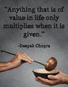 Deepak Chopra on Giving ~ Have always believed that life is about giving.