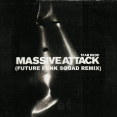 Teardrop (Future Funk Squad Remix) - MASSIVE ATTACK by Future Funk Squad on SoundCloud