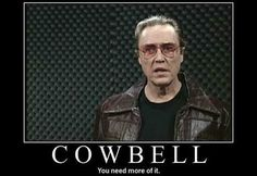 I could always use more cowbell! LOL!