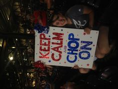 Keep Calm and Chop On! that girl is awesome! Girls Are Awesome, Fan Signs, Braves Baseball, Atlanta Braves, Apple Pie, Hot Dogs, Chevrolet, Bb, Southern