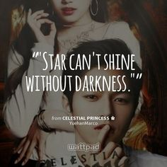 """""""Star can't shine without darkness."""" from Celestial Princess by YuehanMarco { #wattpad #quotes #watty #wattpadlover #reading }"""