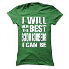 I WILL BE THE BEST SCHOOL COUNSELOR I CAN BE - #zip hoodie #earl sweatshirt hoodie. MORE INFO => https://www.sunfrog.com/LifeStyle/I-WILL-BE-THE-BEST-SCHOOL-COUNSELOR-I-CAN-BE-Green-Ladies.html?id=60505