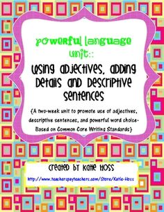 Use Powerful language! Teach your students to use adjectives and descriptive sentences to add details to their writing. A two-week (or more) unit t...