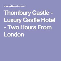 Thornbury Castle - Luxury Castle Hotel - Two Hours From London