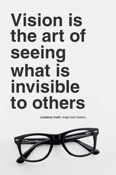 """Vision is the art of seeing what is invisible to others"" - Jonathan Swift"