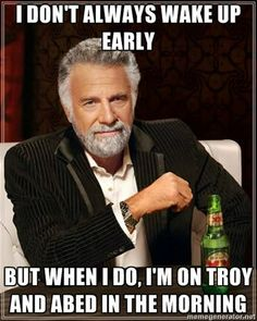 Troy and Abed in the morning! I totally read that in the voices of the dos equis guy, an troy and abed.
