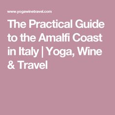 The Practical Guide to the Amalfi Coast in Italy | Yoga, Wine & Travel
