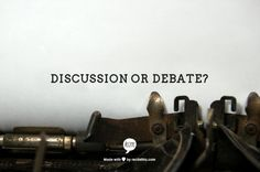 DISCUSSION OR DEBATE?