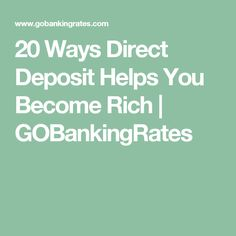 20 Ways Direct Deposit Helps You Become Rich | GOBankingRates