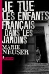 Je tue les enfants français dans les jardins - Marie Neuser