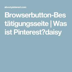 Browserbutton-Bestätigungsseite   Was ist Pinterest?daisy