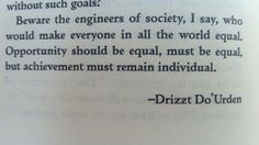 Drizzt - This epic quote comes from a fantasy fiction series, somewhere in the Forgotten Realms