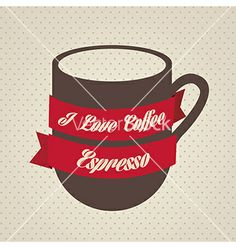 I love coffee. Background espresso vector by grmarc on VectorStock®