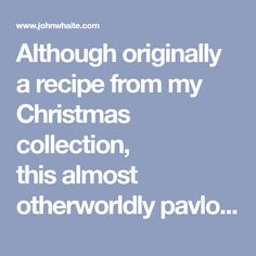 Although originally a recipe from my Christmas collection, thisalmost otherworldlypavlova would be an ideal treat for thesesunny evenings.