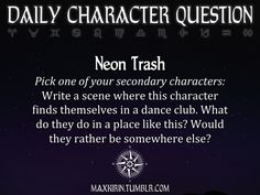 ★ DAILY CHARACTER QUESTION ★  Neon Trash Pick one of your secondary characters: Write a scene where this character finds themselves in a dance club. What do they do in a place like this? Would they rather be somewhere else?  Want to publish a story inspired by this prompt?Click hereto read the guidelines~ ♥︎ And, if you're looking for more writerly content, make sure to follow me:maxkirin.tumblr.com!