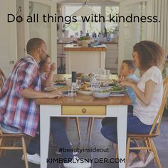3 Do all things with kindness.