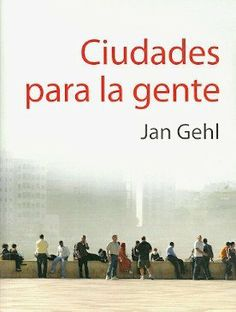 Ciudades para la gente. Autor: Jan Gehl. Signatura 67 GEH 0. No catálogo http://kmelot.biblioteca.udc.es/record=b1514701~S1*gag