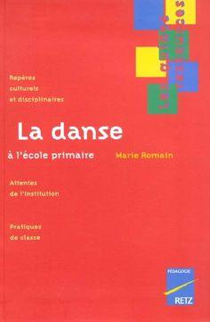 La Danse à l'école primaire : repères culturels et disciplinaires / Marie Romain