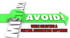 WebCRS-Business Solutions for Travel and Hospitality: Common mistakes to avoid while selecting a central...