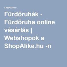 Fürdőruhák - Fürdőruha online vásárlás | Webshopok a ShopAlike.hu -n