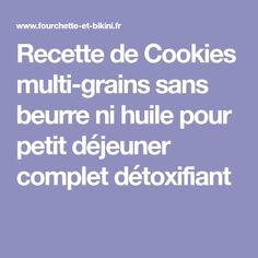 Recette de Cookies multi-grains sans beurre ni huile pour petit déjeuner complet détoxifiant