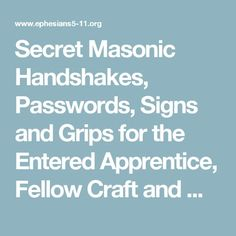 Secret Masonic Handshakes, Passwords, Signs and Grips for the Entered Apprentice, Fellow Craft and Master Mason Degrees of Blue Lodge Freemasonry