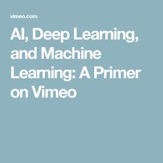 AI, Deep Learning, and Machine Learning: A Primer on Vimeo