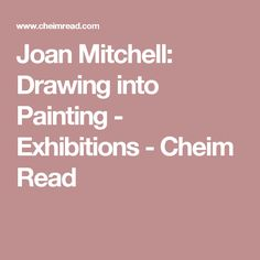 Joan Mitchell: Drawing into Painting - Exhibitions - Cheim Read