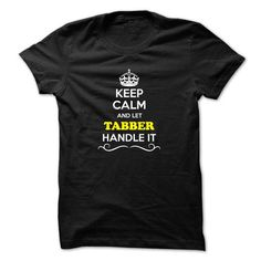 Keep Calm and Let TABBER Handle it #jobs #tshirts #TABBER #gift #ideas #Popular #Everything #Videos #Shop #Animals #pets #Architecture #Art #Cars #motorcycles #Celebrities #DIY #crafts #Design #Education #Entertainment #Food #drink #Gardening #Geek #Hair #beauty #Health #fitness #History #Holidays #events #Home decor #Humor #Illustrations #posters #Kids #parenting #Men #Outdoors #Photography #Products #Quotes #Science #nature #Sports #Tattoos #Technology #Travel #Weddings #Women