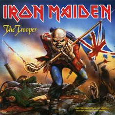 Iron Maiden-The Trooper.  As a kid, I was completely taken in by Iron Maiden. Their music and album art and concert productions were the complete package.