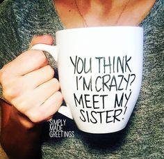 You think Im crazy meet my sister mug mug for sister sister mug mug for her humor mug funny quote mug Coffee Mug Quotes, Cute Coffee Mugs, Cute Mugs, Coffee Humor, Funny Mugs, Funny Gifts, Coffee Cups, Coffee Talk, Coffee Drinks