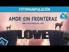 Amor Sin Fronteras Photoshop Manipulation | PS Tutoriales