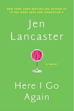 Here I Go Again: Here I Go Again by New York Times-bestselling author Jen Lancaster tells the story of a 30-something woman who longs for the glory days of high school — and may just get the chance to go back.