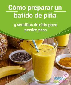 Cómo preparar un batido de piña y semillas de chía para perder peso  Te compartimos la receta de un batido de piña y semillas de chía para que complementes tu dieta para perder peso. ¡Te encantará!
