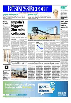 The front page of today's (July 21, 2014) Business Report paper deals with the news about the collapse of Impala Platinum's Zimplats mine in Zimbabwe, black spot citrus found in a South African citrus export cargo to the EU and the impact of Sappi's sale of its Usutu asset to a Swazi firm.  To read these stories and more click here: http://www.iol.co.za/business