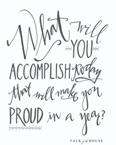 what will you accomplish today